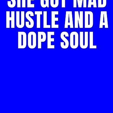 She Got Mad Hustle and a dope soul bold white text  by Scoopivich