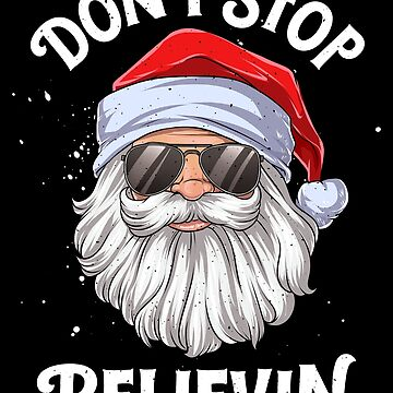 Don't Stop Believing Santa T shirt Christmas boys kids Gifts by LiqueGifts