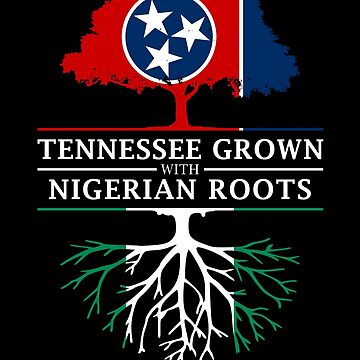 Tennessee Grown with Nigerian Roots Nigeria Design by ockshirts