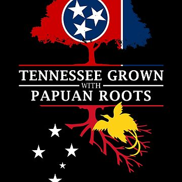 Tennessee Grown with Papuan Roots Papua New Guinea Design by ockshirts
