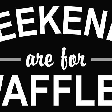 Weekends are for Waffles by ozdilh