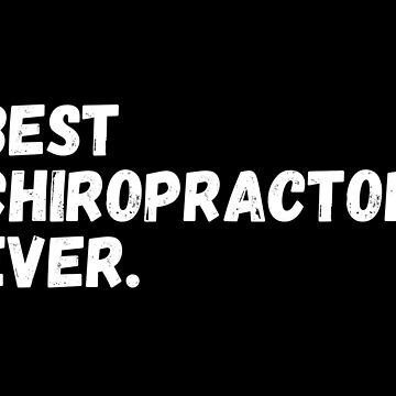 Best Chiropractor Ever by teesaurus