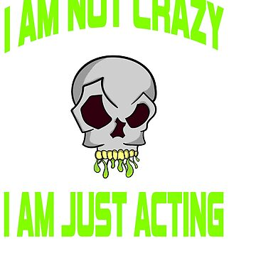 """Freaky is the new trend this holiday with this unique """"I Am Just Acting """"skull tee.Makes a nice gift by Customdesign200"""