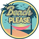 Beach Please - Retro Vintage Design by ericbracewell