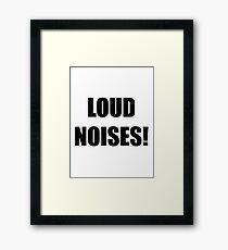Loud Noises! Framed Print