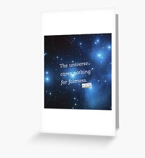 The Universe cares nothing for fairness Greeting Card