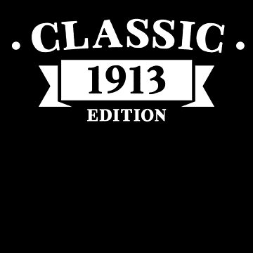 Classic 1913 Birthday Edition by with-care