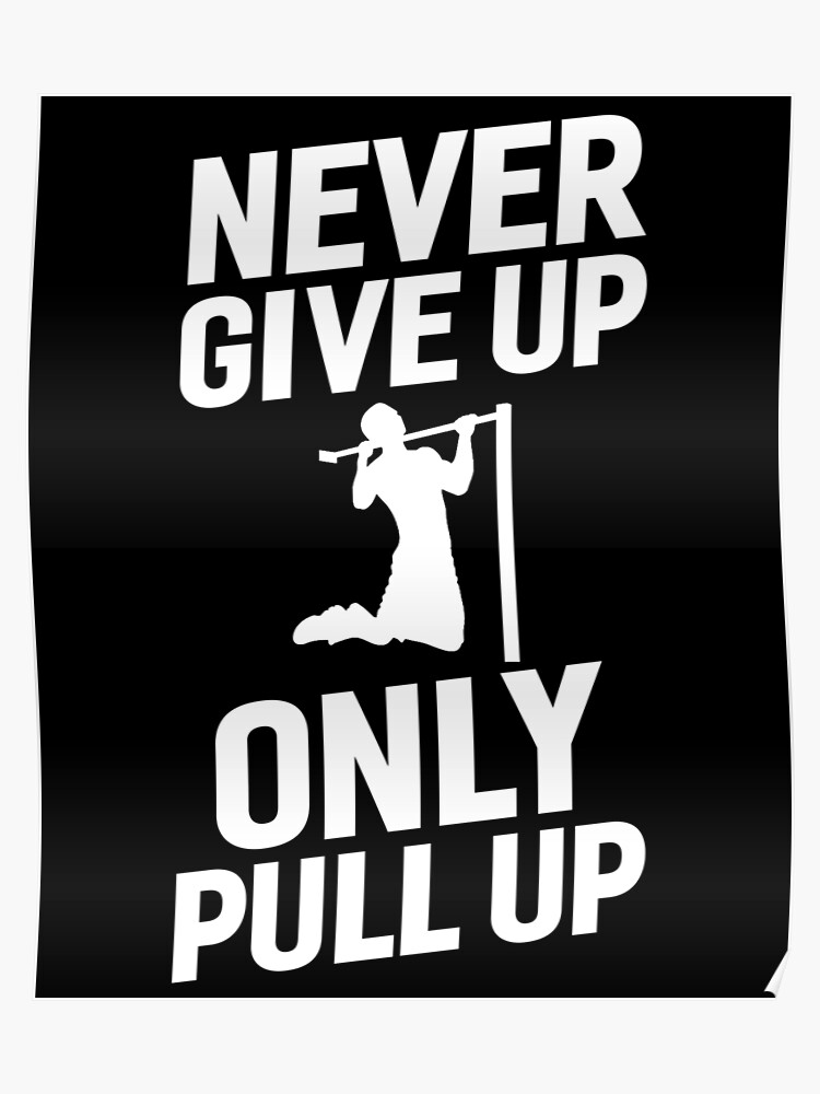Never give up only pull up | Poster