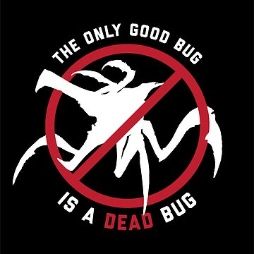 Starship Troopers The Only Good Bug is a Dead Bug by fareast
