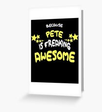Because PETE Is Freaking Awesome T-Shirt Name Shirt Greeting Card