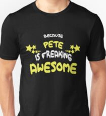 Because PETE Is Freaking Awesome T-Shirt Name Shirt Unisex T-Shirt
