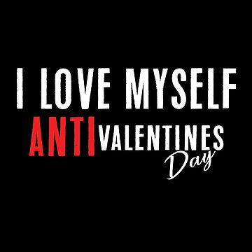 I Love Myself Anti Valentines Day by SmartStyle