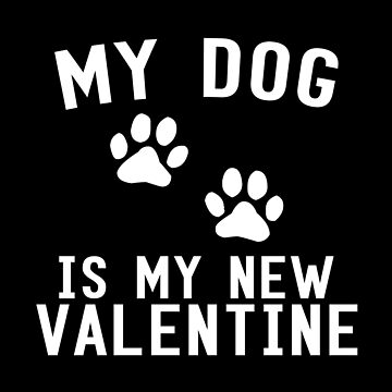 My Dog Is My New Valentine by SmartStyle