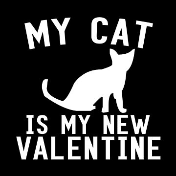 My Cat Is My New Valentine by SmartStyle