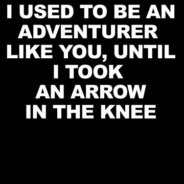 Then I Took at Arrow in the Knee by phil009