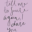 Tell Me to Smile Again - I Dare You by francescasophia