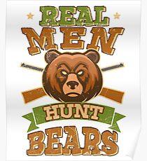Real Men Hunt Bears Outdoors Poster