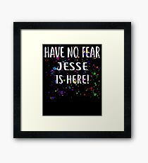 Have No Fear JESSE Is Here! T-Shirt Name Shirt Framed Print