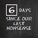 Days Since Our Last Nonsense by BattleTheGazz
