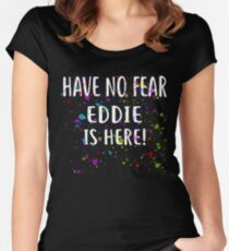 Have No Fear EDDIE Is Here! T-Shirt Name Shirt Women's Fitted Scoop T-Shirt