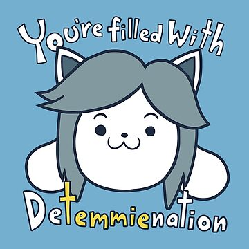 Undertale™ - You're filled with DeTemmienation by SWISH-Design