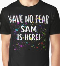 Have No Fear SAM Is Here! T-Shirt Name Shirt Graphic T-Shirt