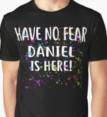 Have No Fear DANIEL Is Here! T-Shirt Name Shirt Graphic T-Shirt