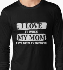 I LOVE IT WHEN MY MOM LETS ME PLAY SNOOKER T Shirt Hoodie Long Sleeve T-Shirt