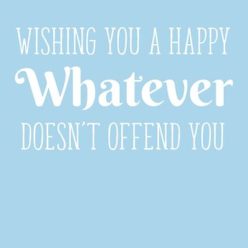Wishing You Happy Whatever Doesn't Offend You Christmas Gift by oceanwaves