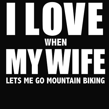 Love my wife when she lets me mountain biking whipped by losttribe