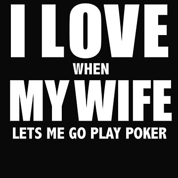Love my wife when she lets me play poker whipped by losttribe