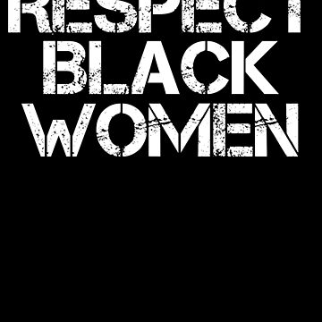 Respect Black Women T-Shirt History Month African Melanin by 14thFloor