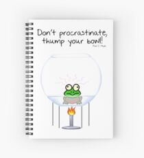 Don't procrastinate, thump your bowl! Spiral Notebook