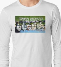 Technical Difficulties Please Stand By Long Sleeve T-Shirt