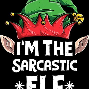I'm the Sarcastic Elf T Shirt Christmas Family Matching Tees by LiqueGifts