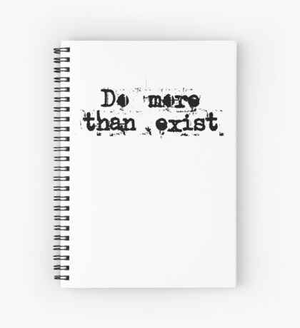 Do More Than Exist Spiral Notebook