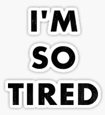 I'm So Tired Sticker