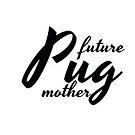 Future Pug Mom by mitskuni3