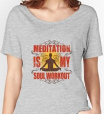 Yoga Meditation is my soul workout Women's Relaxed Fit T-Shirt
