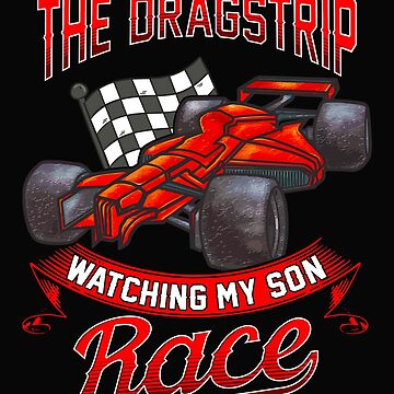 Love is Being At The Dragstrip Watching My Son Race  by Mrpotts73