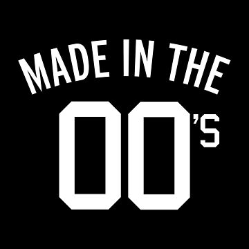Made In The 00's Quote by quarantine81