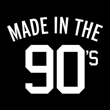 Made In The 90's Quote by quarantine81