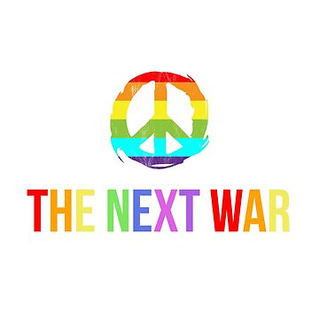I'm Already Against The Next War Anti-War Rainbow by noirty