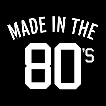 Made In The 80's Quote by quarantine81