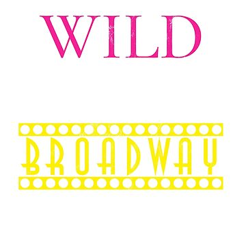 NYC Souvenir Wild About Broadway Theater New York Tshirt by noirty