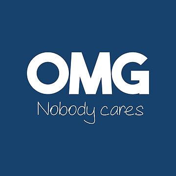 OMG Nobody cares by AlexaDesign
