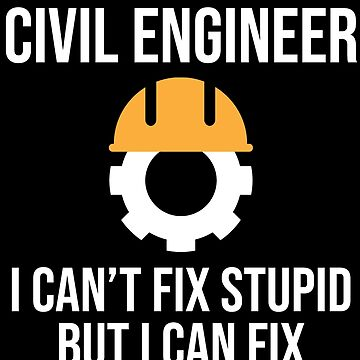 Funny Civil Engineer Fix Stupid Sarcastic T-shirt by zcecmza