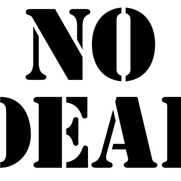 NO DEAL by TOMSREDBUBBLE