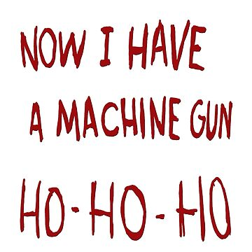 ho ho ho now i have a machine gun by Brownpants