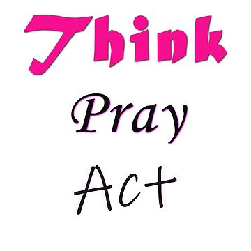 Think, Pray, Act T-Shirt by jackmanlana